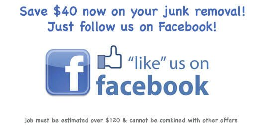follow us on Facebook for $40 off your junk removal